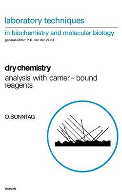 Dry Chemistry: Volume 25: Analysis with Carrier-bound Reagents - Laboratory Techniques in Biochemistry and Molecular Biology (Paperback)