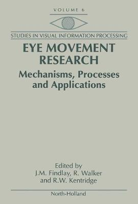 Eye Movement Research: Volume 6: Mechanisms, Processes and Applications - Studies in Visual Information Processing (Hardback)
