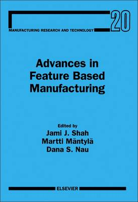 Advances in Feature Based Manufacturing - Manufacturing Research & Technology v. 20 (Hardback)