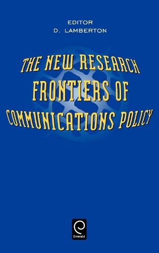 The New Research Frontiers of Communications Policy (Hardback)