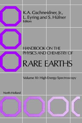 Handbook on the Physics and Chemistry of Rare Earths: Volume 10: High Energy Spectroscopy - Handbook on the Physics & Chemistry of Rare Earths (Hardback)