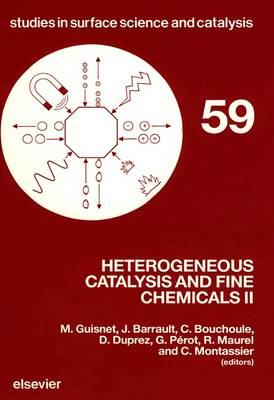 Heterogeneous Catalysis and Fine Chemicals Proceedings of an International Symposium, Poitiers, France, March 15-17, 1988 - Studies in Surface Science and Catalysis v.59 (Hardback)