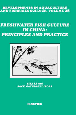 Freshwater Fish Culture in China: Principles and Practice: Volume 28 - Developments in Aquaculture and Fisheries Science (Hardback)