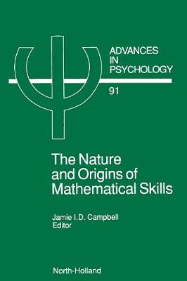 The Nature and Origin of Mathematical Skills: Volume 91 - Advances in Psychology (Hardback)