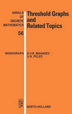 Threshold Graphs and Related Topics: Volume 56 - Annals of Discrete Mathematics (Hardback)