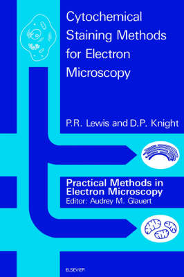 Cytochemical Staining Methods for Electron Microscopy - Practical Methods in Electron Microscopy (Paperback)