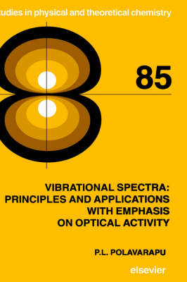 Vibrational Spectra: Principles and Applications with Emphasis on Optical Activity: Volume 85 - Studies in Physical and Theoretical Chemistry (Hardback)