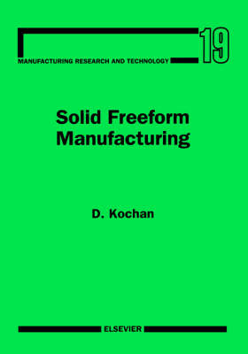 Solid Freeform Manufacturing: Volume 19: Advanced Rapid Prototyping - Manufacturing Research & Technology (Hardback)