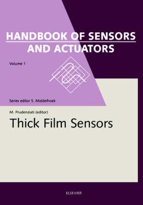 Thick Film Sensors: Volume 1 - Handbook of Sensors and Actuators (Hardback)