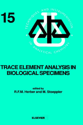 Trace Element Analysis in Biological Specimens: Volume 15 - Techniques & Instrumentation in Analytical Chemistry (Hardback)