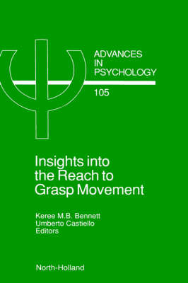 Insights into the Reach to Grasp Movement: Volume 105 - Advances in Psychology (Hardback)