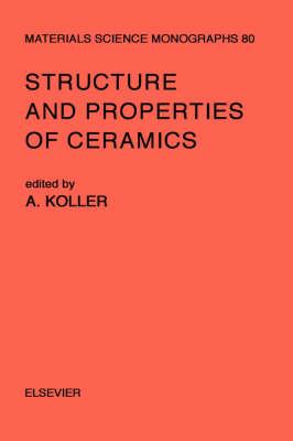 Structure and Properties of Ceramics: Volume 80 - Materials Science Monographs (Hardback)