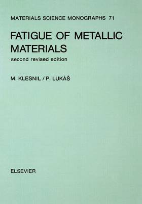 Fatigue of Metallic Materials: Volume 71 - Materials Science Monographs (Hardback)