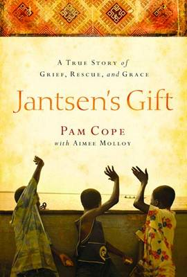 Jantsen's Gift: A True Story of Grief, Rescue, and Grace (Hardback)