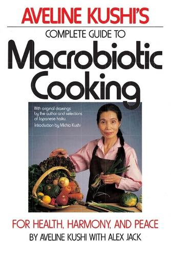 Complete Guide to Macrobiotic Cooking: For Health, Harmony, and Peace (Paperback)