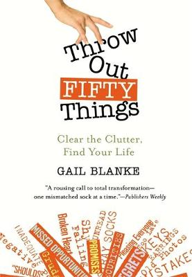 Throw Out Fifty Things: Let Go of Your Clutter and Grab Hold of Your Life (Paperback)