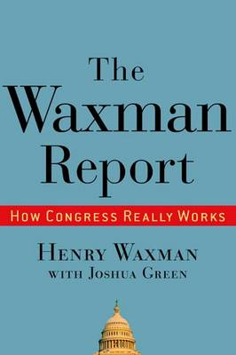 The Waxman Report: How Congress Really Works (Hardback)