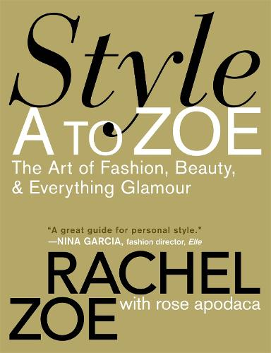 Style A To Zoe: The Art of Fashion, Beauty, and Everything Glamour (Paperback)