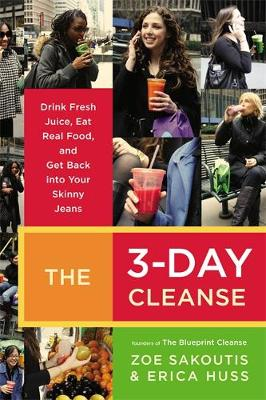 The 3-Day Cleanse: Drink Fresh Juice, Eat Real Food and Get Back into your Skinny Jeans (Paperback)