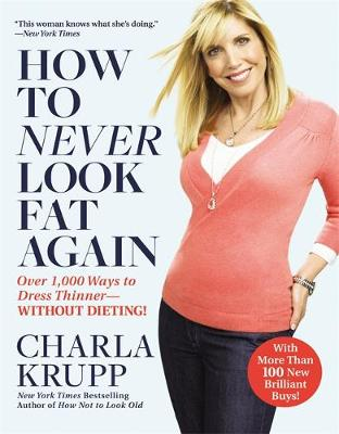 How To Never Look Fat Again: Over 1000 Ways to Dress Thinner - Without Dieting (Paperback)