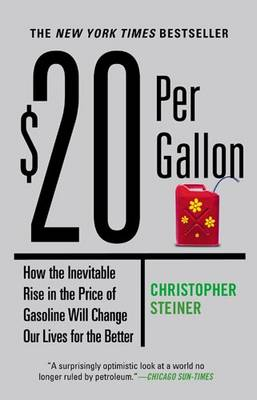 $20 Per Gallon: How the Inevitable Rise in the Price of Gasoline Will Change Our Lives for the Better (Paperback)