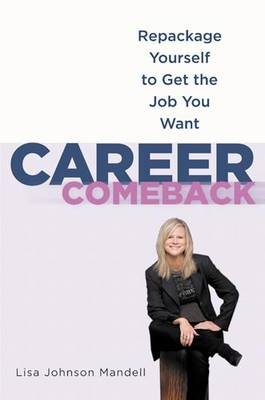 Career Comeback: Repackage Yourself to Get the Job You Want (Hardback)