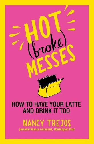 Hot (Broke) Messes: How to Have Your Latte and Drink it Too (Paperback)