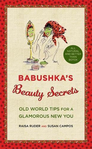 Babushka's Beauty Secrets: Old World Tips for a Glamorous New You (Hardback)