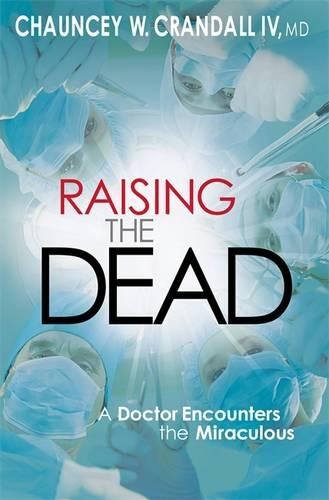 Raising the Dead: A Doctor Encounters the Miraculous (Paperback)