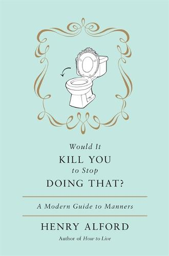 Would It Kill You To Stop Doing That: A Modern Guide to Manners (Hardback)
