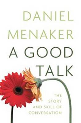 A Good Talk: The Shape and Skill of Conversation (Paperback)