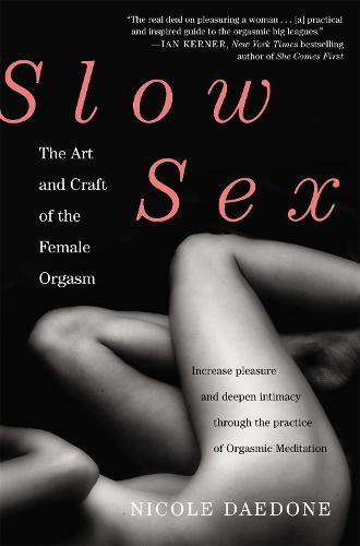 Slow Sex: The Art and craft of the Female Orgasm (Paperback)