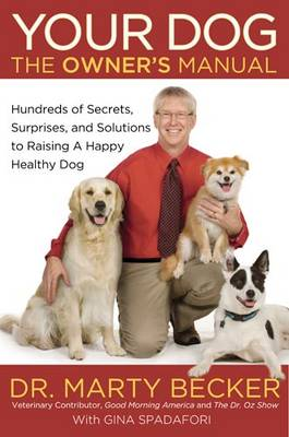 Your Dog: The Owner's Manual: Hundreds of Secrets, Surprises, and Solutions for Raising a Happy, Healthy Dog (Hardback)