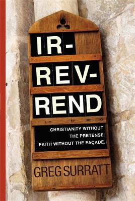 Ir-Rev-Rend: Christianity Without the Pretense, Faith Without the Facade (Hardback)