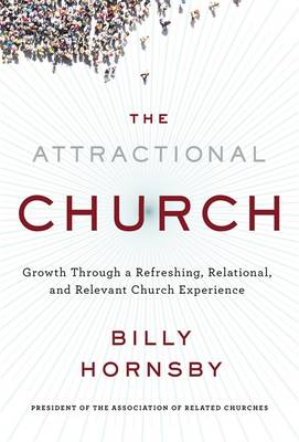 The Attractional Church: Growth Through a Refreshing, Relational, and Relevant Church Experience (Hardback)