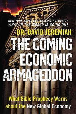 The Coming Economic Armageddon: What Bible Prophecy Warns About the New Global Economy (Paperback)