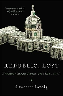 Republic, Lost: How Money Corrupts Congress - and a Plan to Stop It (Paperback)