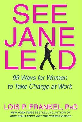 See Jane Lead: 99 Ways for Women to Take Charge - And Inspire Others to Follow (Paperback)