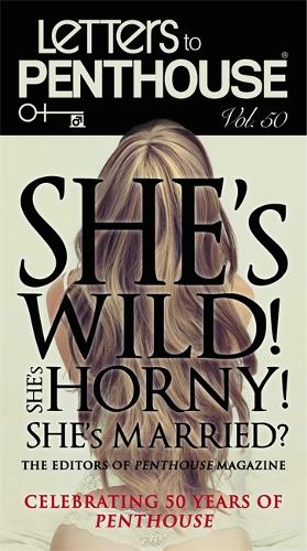 Letters to Penthouse 50: She's Wild! She's Horny! She's Married? - Letters to Penthouse (Paperback)
