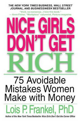 Nice Girls Don't Get Rich: 75 Unavoidable Mistakes Women Make with Money (Paperback)