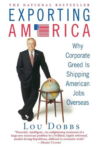 Exporting America: Why Corporate Greed is Shipping Jobs Overseas (Paperback)