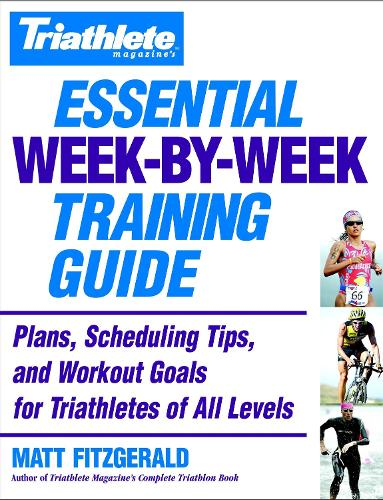 Triathlete's Essential Week-By-Week Training Guide: Plans, scheduling, tips and workout goals for all levels (Paperback)