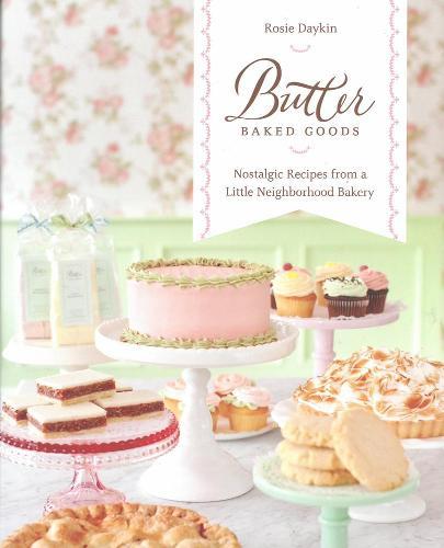 Butter Baked Goods: Nostalgic Recipes From a Little Neighborhood Bakery (Hardback)