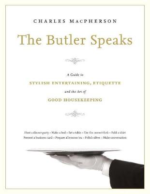 The Butler Speaks: A Return to Proper Etiquette, Stylish Entertaining, and the Art of Good Housekeeping (Hardback)