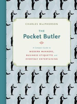 The Pocket Butler: A Compact Guide to Modern Manners, Business Etiquette and Everyday Entertaining (Hardback)