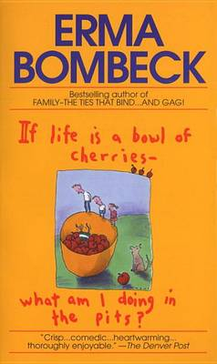 If Life is a Bowl of Cherries, What am I Doing in the Pits? (Paperback)