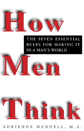 How Men Think: The Seven Essential Rules for Making it in a Man's World (Paperback)