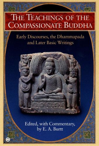 Teachings of the Compassionate Buddha: Early Discourses, the Dhammapada, Ad Later Basic Writings (Paperback)