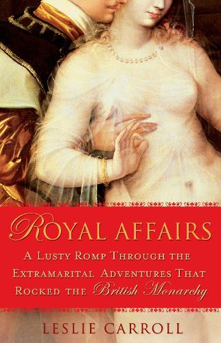 Royal Affairs: A Lusty Romp Through the Extramarital Adventures that Rocked the British Monarachy (Paperback)