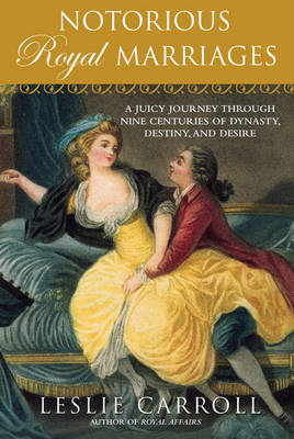 Notorious Royal Marriages: A Juicy Journey Through Nine Centuries of Dynasty, Destiny, and Desire (Paperback)